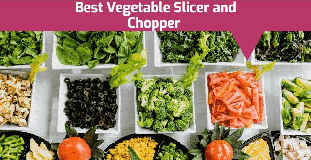 Best Vegetable Slicer and Chopper