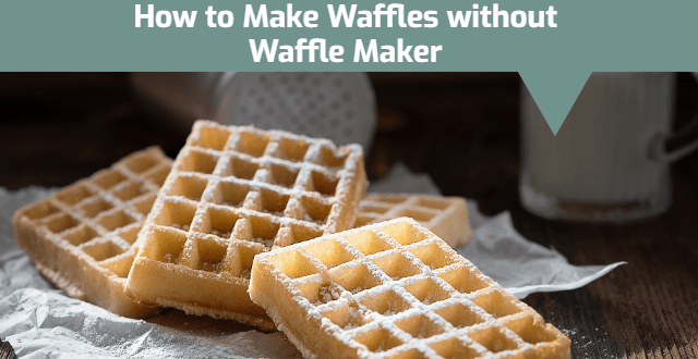 How to Make Waffles without Waffle Maker