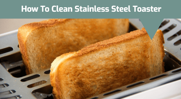 How To Clean Stainless Steel Toaster