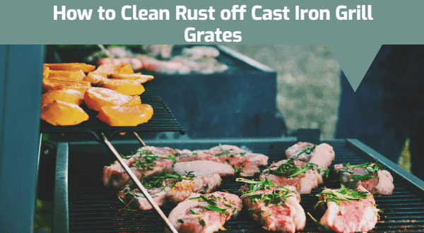 How to Clean Rust off Cast Iron Grill Grates