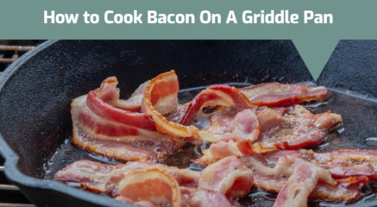 How to Cook Bacon On A Griddle Pan
