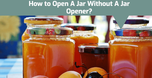 How to Open A Jar Without A Jar Opener