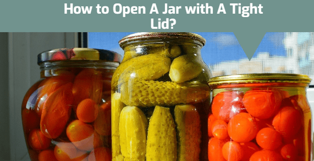 How to Open A Jar with A Tight Lid?