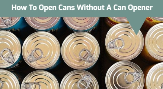 How To Open Cans Without A Can Opener